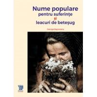 Nume populare pentru suferinţe : leacuri de beteşug - George Bujorean, ediție îmgrijită de Antoaneta Olteanu