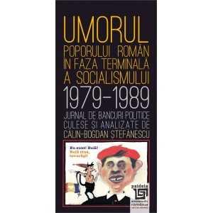 Paideia Umorul poporului roman in faza terminala a socialismului - Călin Bogdan Ștefanescu Litere 36,00 lei