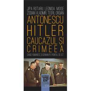 Paideia Antonescu–Hitler Caucazul și Crimeea - Jipa Rotaru, Leonida Moise, Zodian Vladimir, Teofil Oroian History 38,00 lei