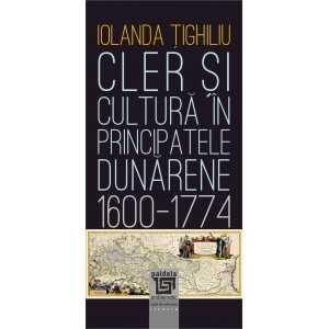 Paideia Cler și cultură în principatele dunărene (1600-1774) - Iolanda Țighiliu Istorie 53,00 lei 2412P