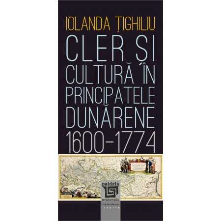 Paideia Cler și cultură în principatele dunărene (1600-1774) - Iolanda Țighiliu Istorie 53,00 lei