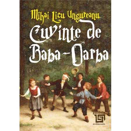 Paideia Cuvinte de Baba-Oarba - Mihai Licu Ungureanu Miscelaneea 22,00 lei