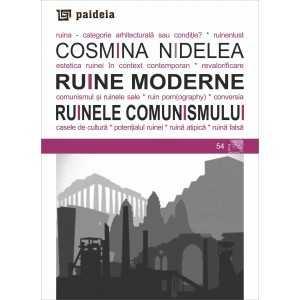 Paideia Ruine moderne. Ruinele comunismului - Cosmina Nidelea Arte & arhitecturi 35,00 lei