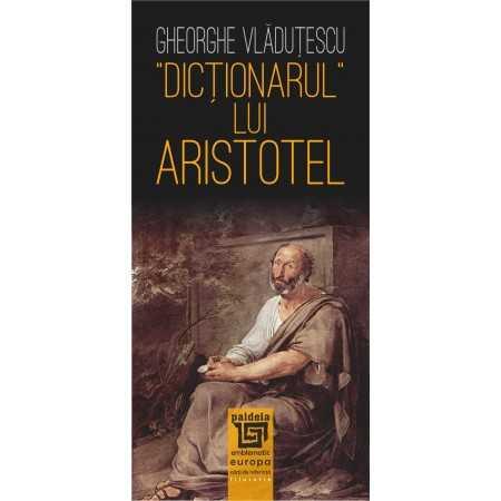 Paideia Dicționarul lui Aristotel – Gheorghe Vlăduţescu Filosofie 28,05 lei