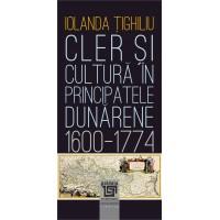 Cler și cultură în principatele dunărene (1600-1774) - Iolanda Țighiliu