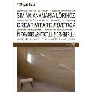Paideia Creativitate poietică în formarea arhitectului și designerului - Simina Anamaria Lörincz Arts & Architecture 35,00 lei