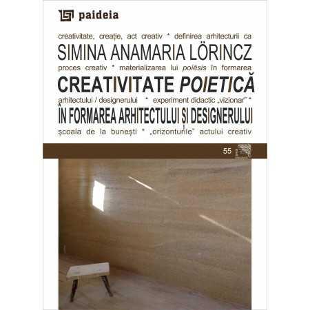 Paideia Creativitate poietică în formarea arhitectului și designerului - Simina Anamaria Lörincz Arte & arhitecturi 35,00 lei
