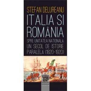 Paideia Italia şi România spre unitatea naţională. Un secol de istorie paralela (1820-1920) - Ștefan Delureanu E-book 15,00 lei