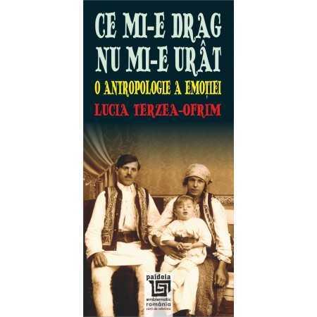 Paideia Ce mi-e drag nu mi-e urât. O antropologie a emoției - Lucia Terzea-Ofrim E-book 15,00 lei