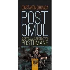 Paideia Postomul.O critică a subiectivității postumane - Constantin Ghioancă Filosofie 34,20 lei