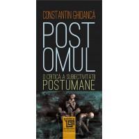 Postomul.O critică a subiectivității postumane - Constantin Ghioancă