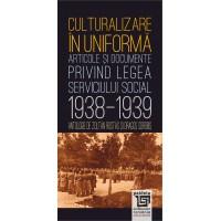 Culturalizare în uniformă. Articole şi documente privind serviciul social 1938-1939 - Zoltan Rostas şi Dragoş Sorobis