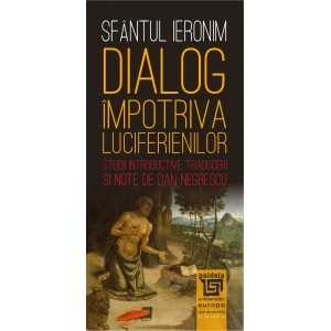 Paideia Dialog împotriva luciferienilor. Introd., trad. şi note de Dan Negrescu - Sfântul Ieronim Filosofie 24,00 lei