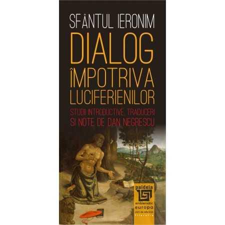 Paideia Dialog împotriva luciferienilor - Sfântul Ieronim, Introd., trad. şi note de Dan Negrescu Philosophy 24,00 lei