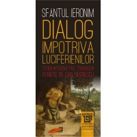 Dialog împotriva luciferienilor. Introd., trad. şi note de Dan Negrescu - Sfântul Ieronim