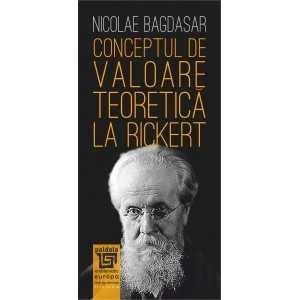 Paideia Conceptul de valoare teoretică la Rickert - Nicolae Bagdasar Filosofie 34,00 lei