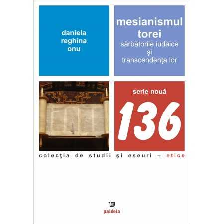 Paideia Mesianismul Torei. Sărbătorile iudaice şi transcendenţa lor-Daniela Reghina Onu Filosofie 50,00 lei