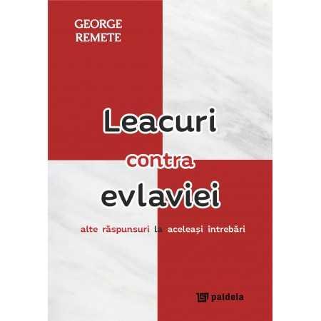 Paideia Leacuri contra evlaviei : alte răspunsuri la aceleaşi întrebări - George Remete Teologie 32,00 lei