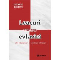 Leacuri contra evlaviei : alte răspunsuri la aceleaşi întrebări - George Remete