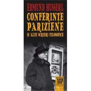 Paideia Conferințe pariziene și alte scrieri filosofice - Edmund Husserl Philosophy 29,00 lei