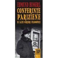 Conferințe pariziene și alte scrieri filosofice - Edmund Husserl