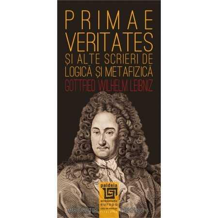 Paideia Primae veritates şi alte scrieri de logică şi metafizică - Gottfried Wilhelm von Leibniz Filosofie 34,00 lei