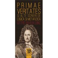 Primae veritates şi alte scrieri de logică şi metafizică - Gottfried Wilhelm von Leibniz