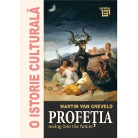 Profeția. Seeing into the future - Martin van Creveld