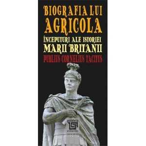 Paideia Biografia lui Agricola. Începuturi ale istoriei Marii Britanii - Publius Cornelius Tacitus History 24,00 lei