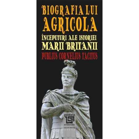 Paideia Biografia lui Agricola. Începuturi ale istoriei Marii Britanii - Publius Cornelius Tacitus Istorie 24,00 lei