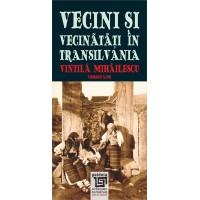 Vecini și Vecinătăți în Transilvania - Vintilă Mihăilescu (coord.), Gabriela Coman Ferenc Pozsony, Anne Schiltz Vasile Șoflău