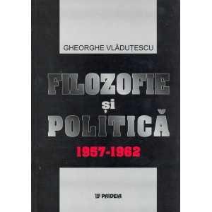 Filosofie si politica - Gheorghe Vlăduțescu