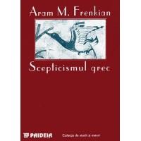 Scepticismul grec - Aram M. Frenkian