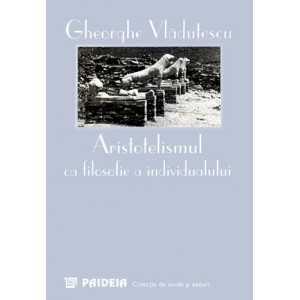 Aristotelismul ca filosofie a individualului - Gheorghe Vlăduţescu