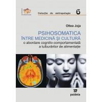 Psihosomatica între medicină şi cultură - o abordare cognitiv-comportamentală a tulburărilor de alimentație - Oltea Joja