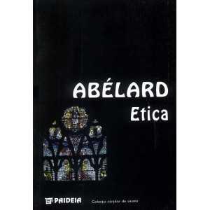 Etica sau Cartea intitulată Cunoaşte-te pe tine însuţi - Pierre Abelard