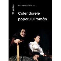 Calendarele poporului roman - Antoaneta Olteanu