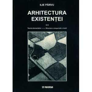 Arhitectura existenţei vol. II. Teoria elementelor versus Structura categorială a lumii - Ilie Pârvu