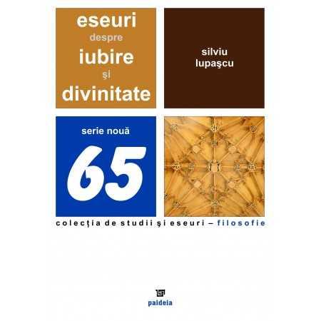 Paideia Eseuri despre iubire şi divinitate - Silviu Lupașcu Filosofie 19,00 lei