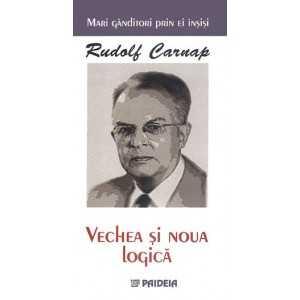 Vechea şi noua logică. Carnap prin el însuşi - Rudolf Carnap