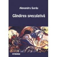 Gândirea speculativă. Coordonate istorico-sistematice - Alexandru Surdu