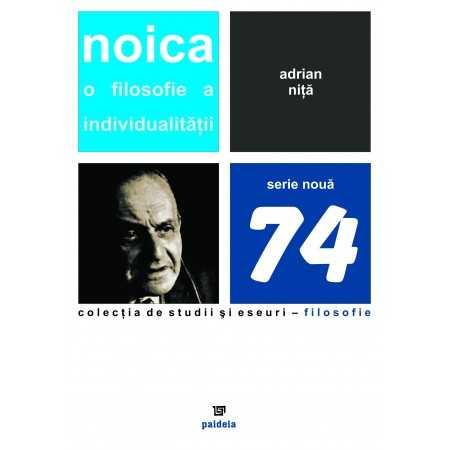 Noica: O filosofie a individualităţii - Adrian Niţă E-book 15,00 lei E00001061