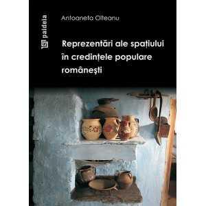 Reprezentari ale spatiului in credintele populare romanesti - Antoaneta Olteanu