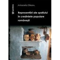 Reprezentări ale spaţiului în credinţele populare româneşti - Antoaneta Olteanu