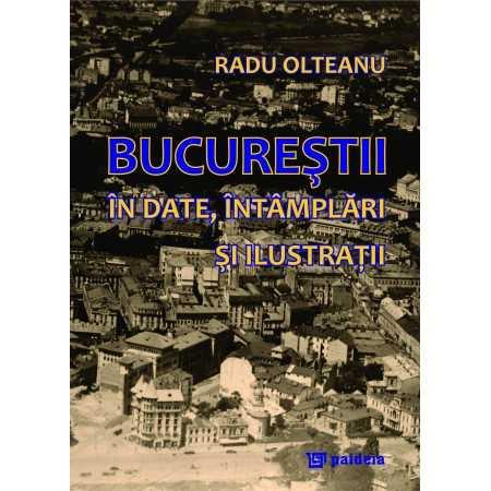 Paideia Bucurestii in date, intamplari si ilustratii (ediția a 2-a revizuita si ilustrata) - Radu Olteanu Studii culturale 11...