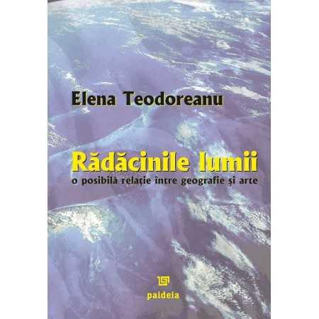 Paideia Rădăcinile lumii. O posibilă relație între geografie și arte - Elena Teodoreanu E-book 15,00 lei E00000972