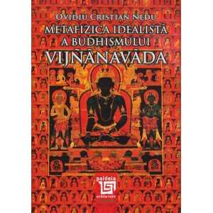 Metafizica idealistă a budhismului Vijñ#anava#da. Cele trei registre ale existenţei şi problema continuităţii lor