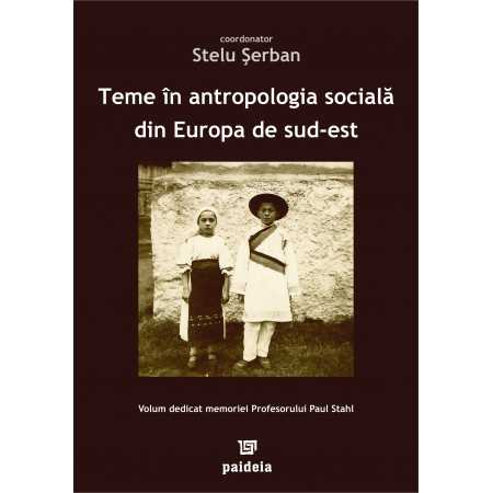 Paideia Themes in the social anthropology of South-Eastern Europe. Volume dedicated to the memory of prof. Paul Stahl Cultura...
