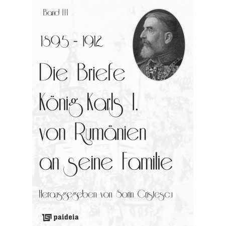 Paideia Die Briefe König Karls I. von Rumänien an seine Familie, band III (1895-1912) History 94,68 lei