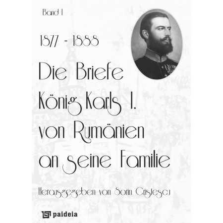 Paideia Die Briefe König Karls I. von Rumänien an seine Familie, band I (1877-1888) - Sorin Cristescu Istorie 104,59 lei 1322P